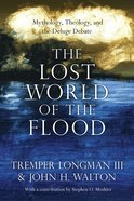 The Lost World of the Flood: Mythology, Theology, and the Deluge Debate