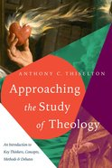 Approaching the Study of Theology: An Introduction to Key Thinkers, Concepts, Methods and Debates Paperback