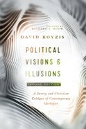 Political Visions & Illusions: A Survey & Christian Critique of Contemporary Ideologies Paperback