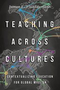 Teaching Across Cultures: Contextualizing Education For Global Mission eBook