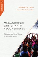 Megachurch Christianity Reconsidered: Millennials and Social Change in African Perspective eBook
