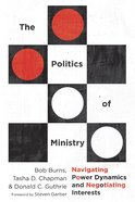 The Politics of Ministry: Navigating Power Dynamics and Negotiating Interests eBook