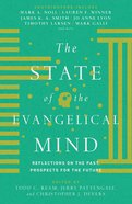 The State of the Evangelical Mind: Reflections on the Past, Prospects For the Future eBook
