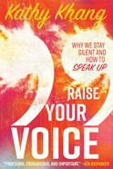 Raise Your Voice: Why We Stay Silent and How to Speak Up eBook