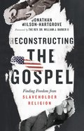 Reconstructing the Gospel: Finding Freedom From Slaveholder Religion eBook