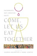 Come, Let Us Eat Together: Sacraments and Christian Unity eBook