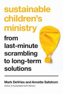 Sustainable Children's Ministry: From Last-Minute Scrambling to Long-Term Solutions eBook