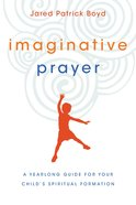 Imaginative Prayer: A Yearlong Guide For Your Child's Spiritual Formation eBook