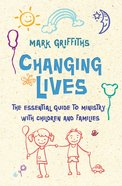 Changing Lives: The Essential Guide to Ministry With Children and Families eBook