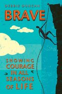 Brave: Showing Courage in All Seasons of Life eBook
