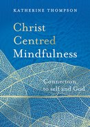 Christ-Centred Mindfulness: Connection to Self and God eBook