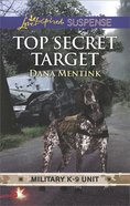 Top Secret Target (Military K-9 Unit #03) (Love Inspired Suspense Series) Mass Market