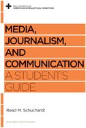 Media, Journalism, and Communication (Reclaiming The Christian Intellectual Tradition Series) eBook