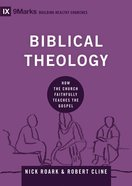 Biblical Theology - How the Church Faithfully Teaches the Gospel (9marks Building Healthy Churches Series) eBook