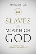 Slaves of the Most High God: A Biblical Model of Servant Leadership in the Slave-Imagery of Luke-Acts eBook