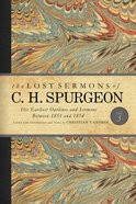 His Earliest Outlines and Sermons Between 1851 and 1854 (#03 in Lost Sermons Of C H Spurgeon Series) eBook