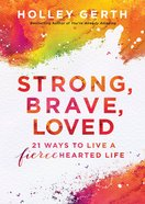 Strong, Brave, Loved : 21 Ways to Live a Fiecehearted Life (Ebook Shorts) (101 Questions About The Bible Kingstone Comics Series) eBook