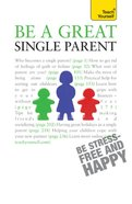 Be a Great Single Parent: Teach Yourself eBook