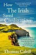 How the Irish Saved Civilization (#01 in Hinges Of History Series) eBook
