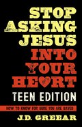 Stop Asking Jesus Into Your Heart: The Teen Edition eBook
