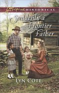 Suddenly a Frontier Father (Frontier Brides) (Love Inspired Series Historical) eBook