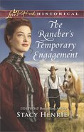 The Rancher's Temporary Engagement (Love Inspired Series Historical) eBook