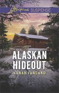Alaskan Hideout (Love Inspired Suspense Series)