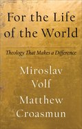 For the Life of the World (Theology For The Life Of The World) eBook