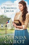 A Borrowed Dream (#02 in Cimarron Creek Trilogy Series)