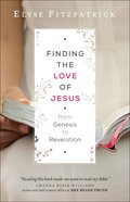 Finding the Love of Jesus From Genesis to Revelation eBook