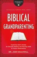Biblical Grandparenting (Grandparenting Matters) eBook