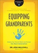 Equipping Grandparents (Grandparenting Matters) eBook