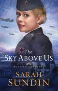The Sky Above Us  (Sunrise At Normandy Book #2) (#02 in Sunrise At Normandy Series)