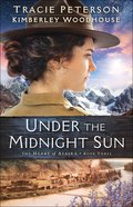 Under the Midnight Sun (The Heart of Alaska Book #3) (#03 in The Heart Of Alaska Series)