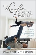 The Lifegiving Parent eBook