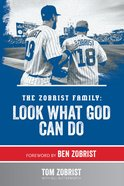 Zobrist Family: The Look What God Can Do eBook