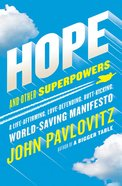 Hope and Other Superpowers: A Life Affirming, Love-Defending, But-Kicking, World-Saving Manifesto eBook