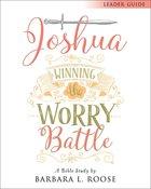 Joshua - Women's Bible Study: Winning the Worry Battle (Participant Workbook) Paperback