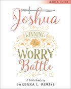 Joshua - Women's Bible Study: Winning the Worry Battle (Leader Guide) eBook
