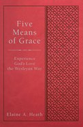 Five Means of Grace (Wesley Discipleship Path Series) eBook