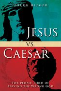 Jesus Vs. Caesar: For People Tired of Serving the Wrong God eBook