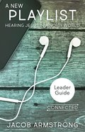A New Playlist: Hearing Jesus in a Noisy World (Leader Guide) Paperback
