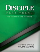 Disciple Fast Track Into the Word, Into the World Genesis-Exodus (Study Manual)