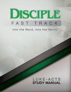 Disciple Fast Track Into the Word, Into the World Luke-Acts (Study Manual) eBook