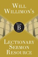 Will Willimons Lectionary Sermon Resource - Year B Part 2 (Lectionary Sermon Resource Series)