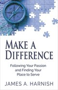 Make a Difference: Following Your Passion and Finding Your Place to Serve eBook