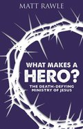 What Makes a Hero?: The Death-Defying Ministry of Jesus eBook