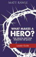 What Makes a Hero?: The Death-Defying Ministry of Jesus (Leader Guide) eBook