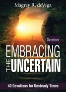 Embracing the Uncertain: 40 Devotions For Unsteady Times eBook