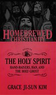 The Homebrewed Christianity Guide to the Holy Spirit (Homebrewed Christianity Series) eBook
